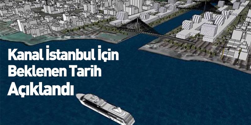 Kanal İstanbul İçin Beklenen Tarih Açıklandı