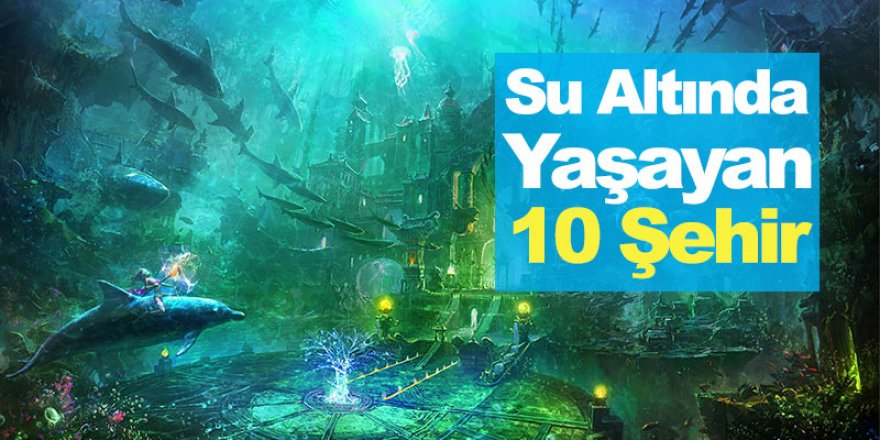 Türkiye'de Sular Altında Kalmış 10 Şehir