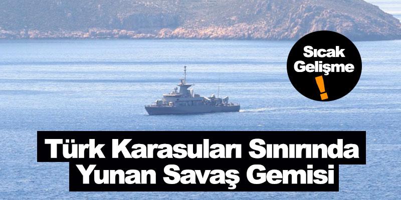 Türk Karasuları Sınırında Yunan Savaş Gemisi