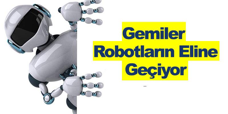 Gemiler Robotların Eline Geçiyor
