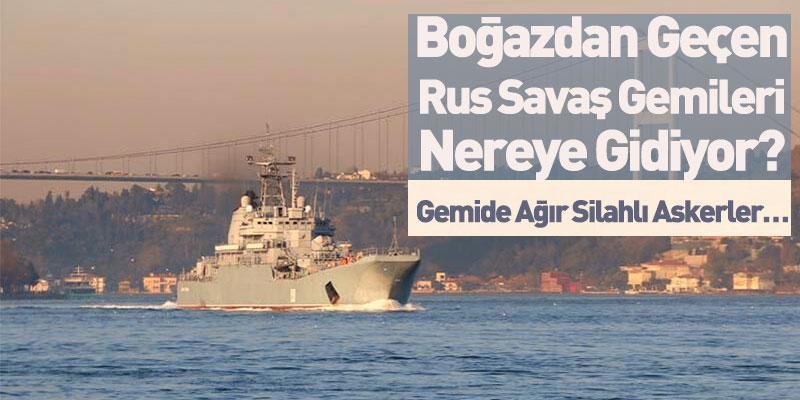 Boğazdan Geçen Rus Savaş Gemileri Nereye Gidiyor?