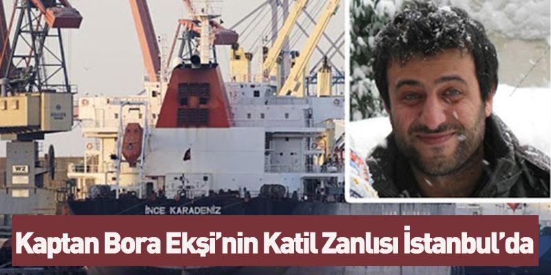 Kaptan Bora Ekşi'nin Katil Zanlısı İstanbul'da