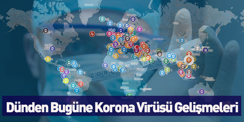 Dünden bugüne Korona Virüsü Gelişmeleri