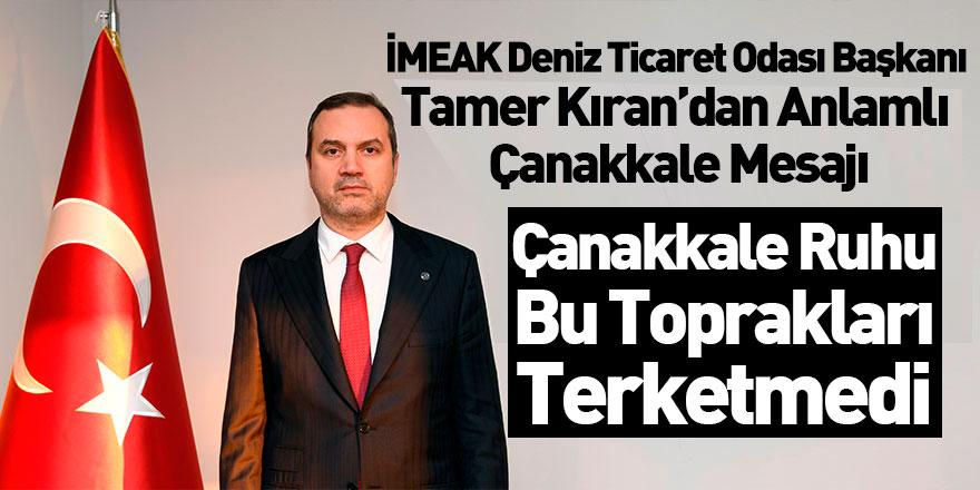 İMEAK Deniz Ticaret Odası Başkanı Tamer Kıran'dan Çanakkale Mesajı
