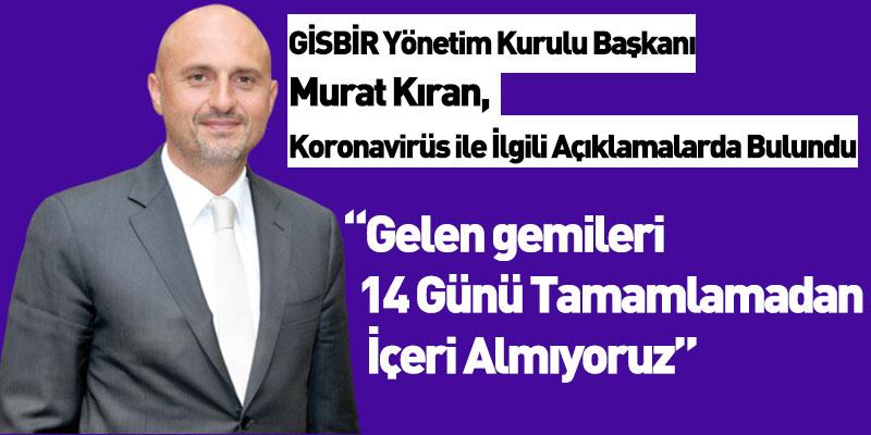 GİSBİR Yönetim Kurulu Başkanı Murat Kıran, Koronavirüs İle İlgili Açıklamada Bulundu