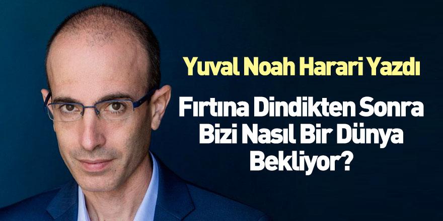 Yuval Noah Harari Koronavirüs Sonrası Yeni Dünyayı Yazdı