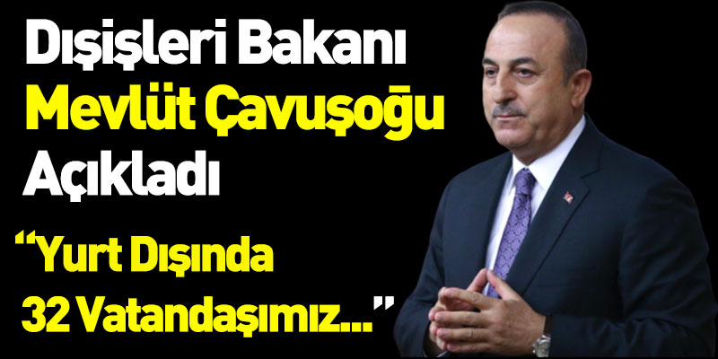 Dışişleri Bakanı Mevlüt Çavuşoğlu Açıkladı