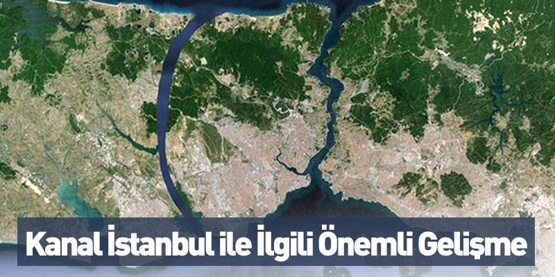 Kanal İstanbul ile İlgili Önemli Gelişme
