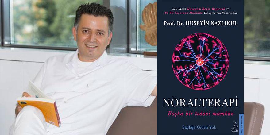 """Prof. Dr. Hüseyin Nazlıkul'un Son Kitabı """"Nöralterapi: Başka Bir Tedavi Mümkün'e Yoğun İlgi"""