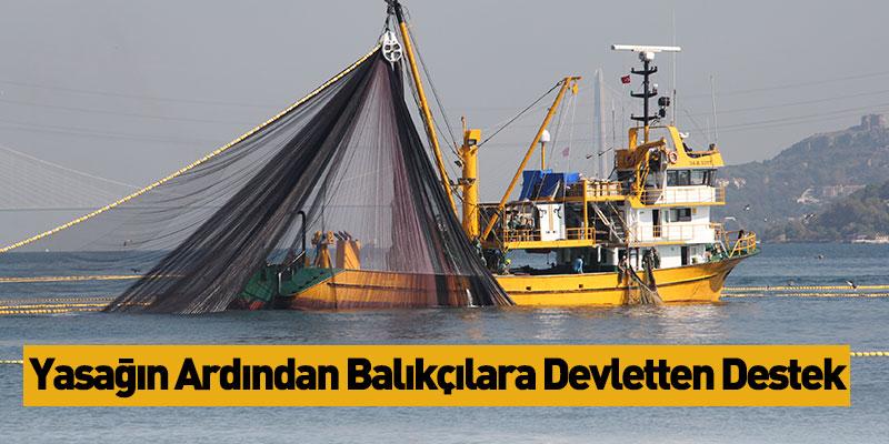 Yasağın Ardından Balıkçılara Devletten Destek