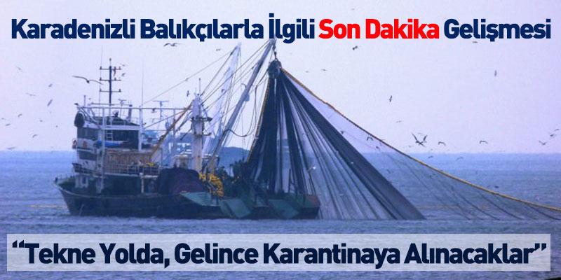 Karadenizli Balıkçılarla İlgili Son Dakika Gelişmesi