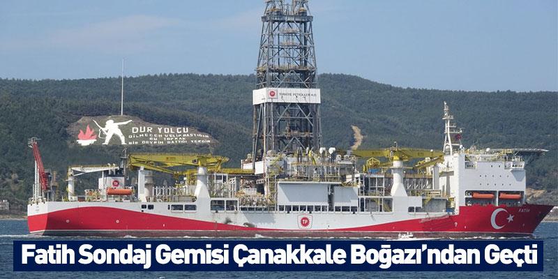 Fatih Sondaj Gemisi Çanakkale Boğazı'ndan Geçti