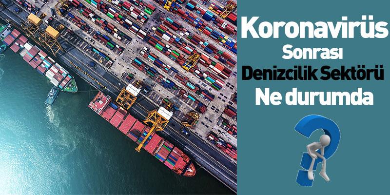 Koronavirüs Sonrası Denizcilik Sektörü Ne durumda?