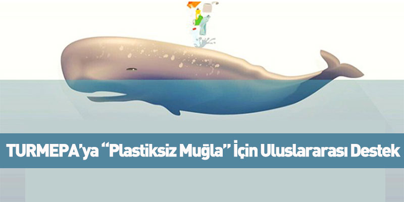 """TURMEPA'ya """"Plastiksiz Muğla"""" İçin Uluslararası Destek"""