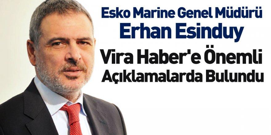 Esko Marine Genel Müdürü Erhan Esinduy Vira Haber'e Konuştu
