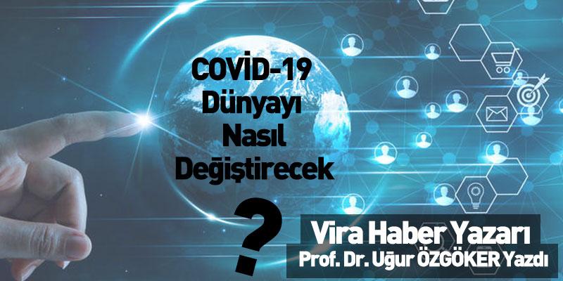 COVİD-19 Dünyayı Değiştirecek