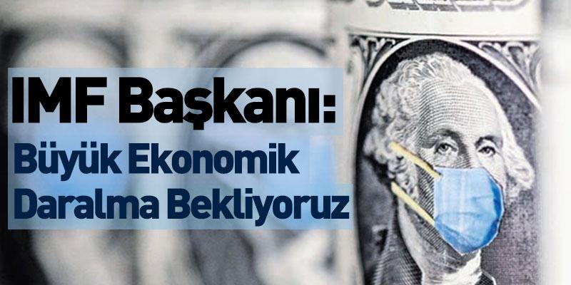 IMF Başkanı: Büyük Ekonomik Daralma Bekliyoruz