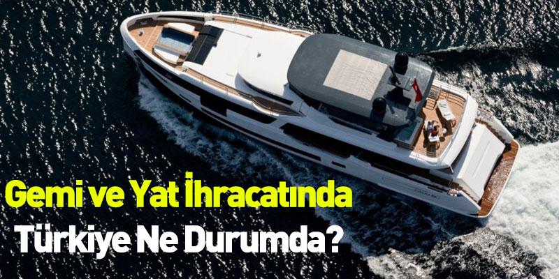 Gemi ve Yat İhracatında Türkiye Ne Durumda?