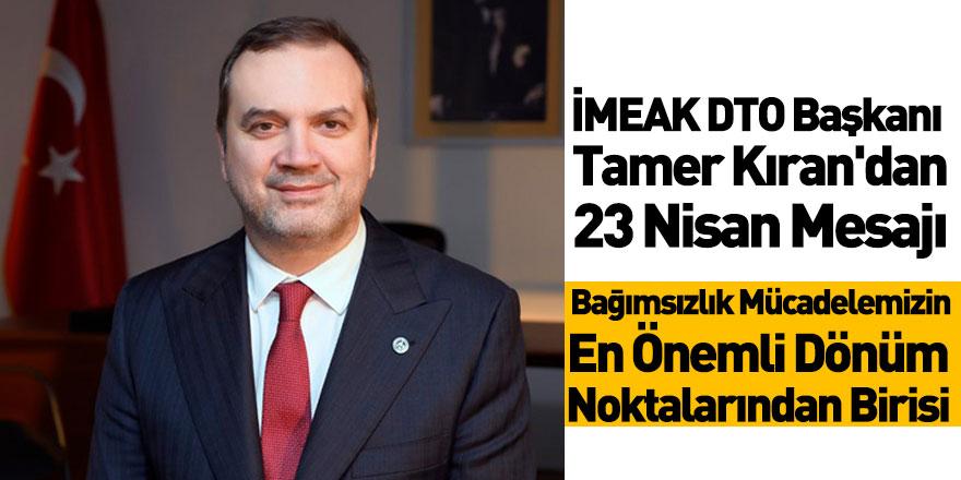 İMEAK DTO Başkanı Tamer Kıran'dan 23 Nisan Mesajı