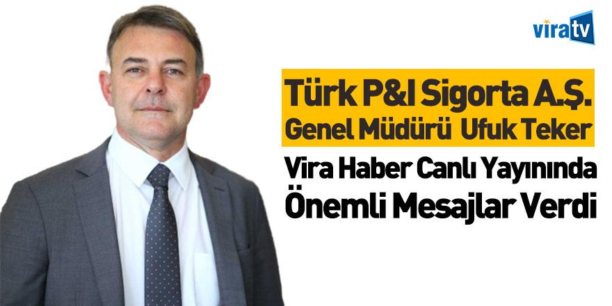 Türk P&I Sigorta A.Ş. Genel Müdürü Ufuk Teker Vira Haber'e Konuştu