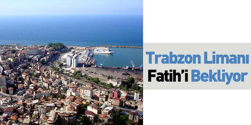 Trabzon Limanı Fatih'i Bekliyor
