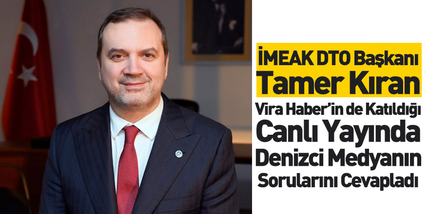 İMEAK Deniz Ticaret Odası Başkanı Tamer Kıran, Koronavirüsün Denizcilik Sektörüne Etkilerini Anlattı