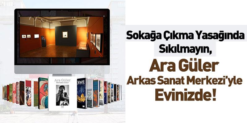 Ara Güler Arkas Sanat Merkezi'yle Evinizde!