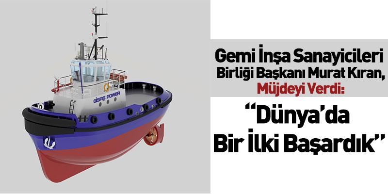 Gemi İnşa Sanayicileri Birliği Başkanı Murat Kıran Açıkladı