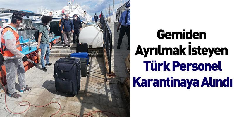 Gemiden Ayrılmak İsteyen Türk Personel Karantinaya Alındı