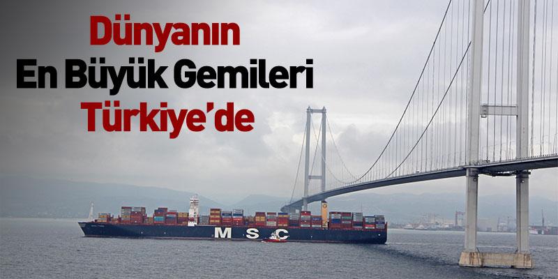 Dünyanın En Büyük Gemileri Türkiye'de