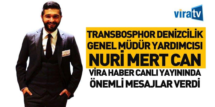 Transbosphor Denizcilik Genel Müdür Yardımcısı Nuri Mert Can Vira Haber'e Konuştu
