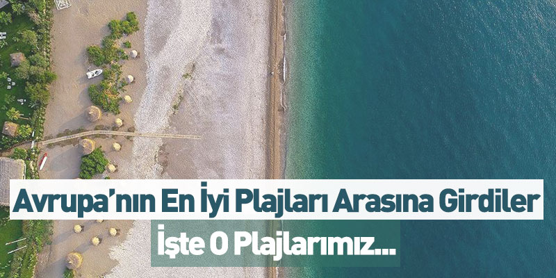 Avrupa'nın En İyi Plajları Arasına Girdiler İşte O Plajlarımız...