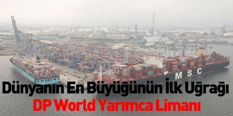 Dünyanın En Büyüğünün İlk Uğrağı DP World Yarımca Limanı