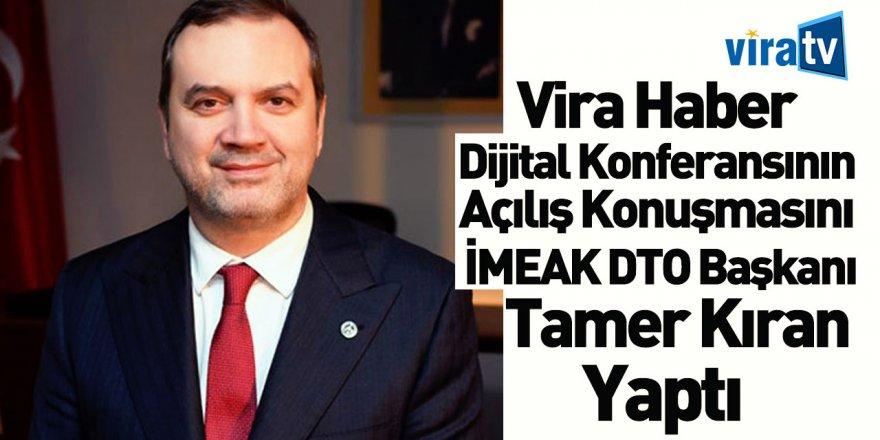 Vira Haber Dijital Konferansının Açılış Konuşmasını İMEAK DTO Başkanı Tamer Kıran Yaptı