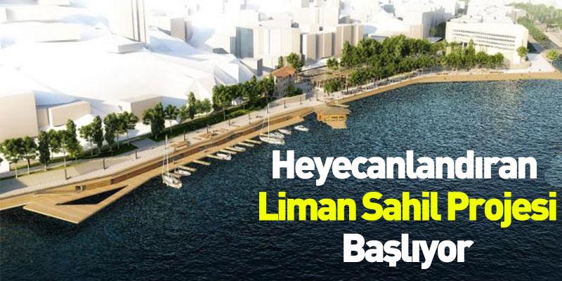 Heyecanlandıran Liman Sahil Projesi Başlıyor