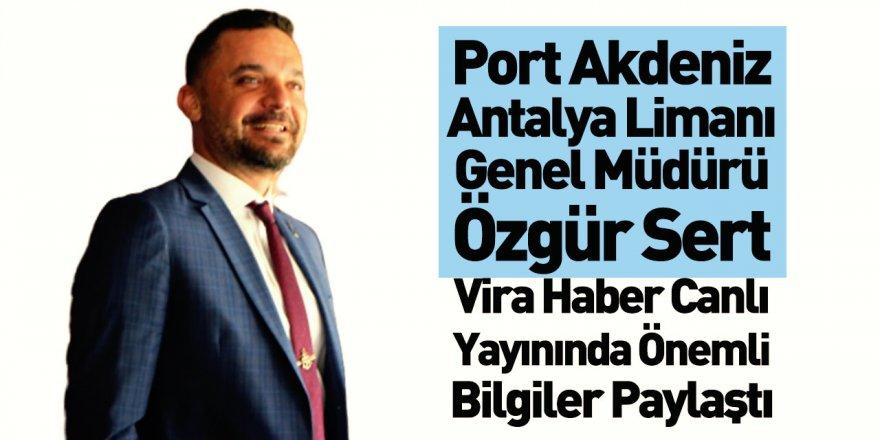 Port Akdeniz Antalya Limanı Genel Müdürü Özgür Sert Vira Haber Canlı Yayınının Konuğu Oldu