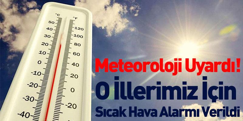 Meteoroloji Uyardı! O İllerimiz İçin Sıcak Hava Alarmı Verildi