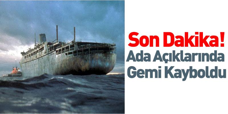 Son Dakika! Ada Açıklarında Bir Gemi Kayboldu
