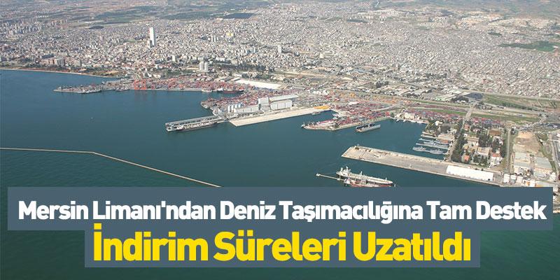 Mersin Limanı'ndan Deniz Taşımacılığına Tam Destek! İndirim Süreleri Uzatıldı