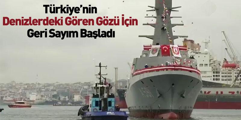 Türkiye'nin Denizlerdeki Gören Gözü İçin Geri Sayım Başladı