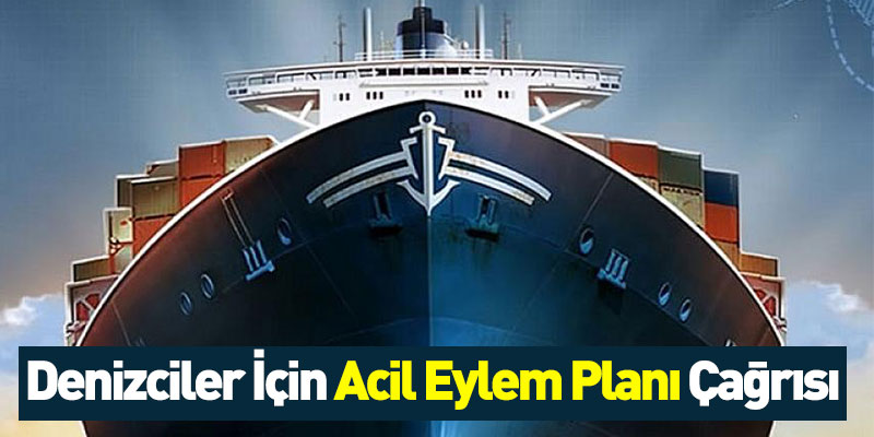 Denizciler İçin Acil Eylem Planı Çağrısı