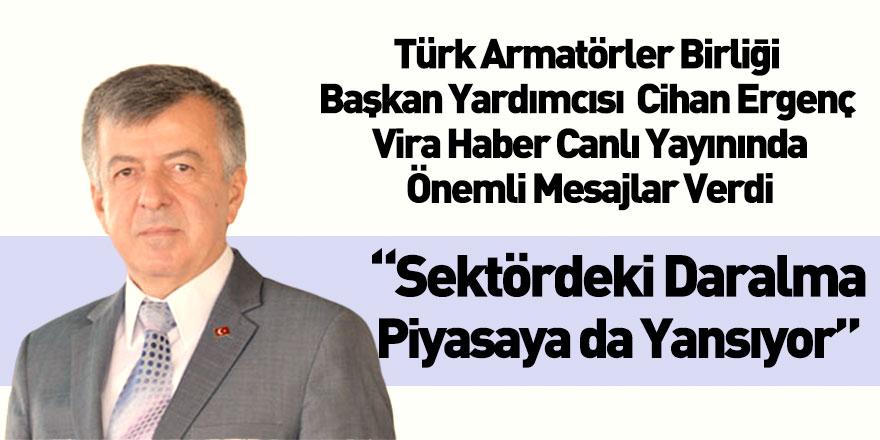 Türk Armatörler Birliği Başkan Yardımcısı Cihan Ergenç Vira Haber'in Konuğu Oldu