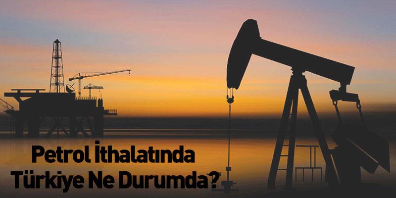 Petrol İthalatında Türkiye Ne Durumda?