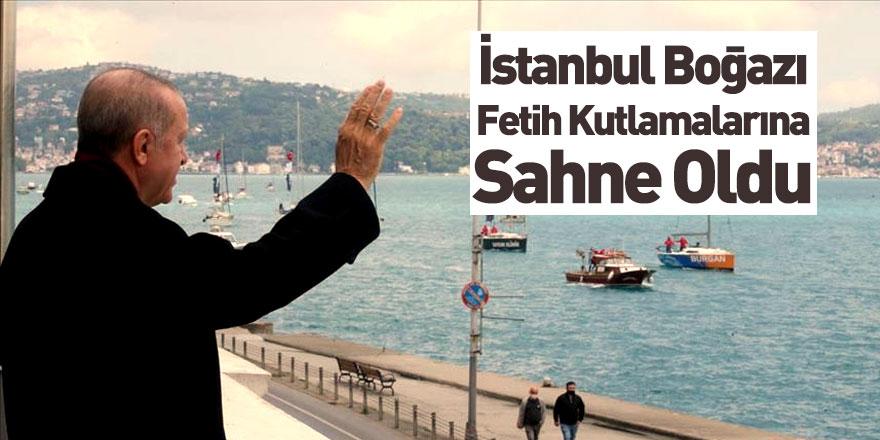 İstanbul Boğazı Fetih Kutlamalarının Adresi Oldu