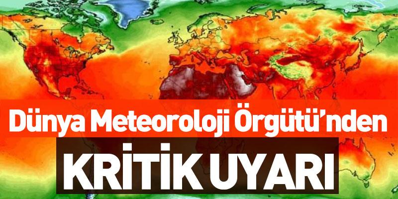 Dünya Meteoroloji Örgütü'nden Kritik Uyarı