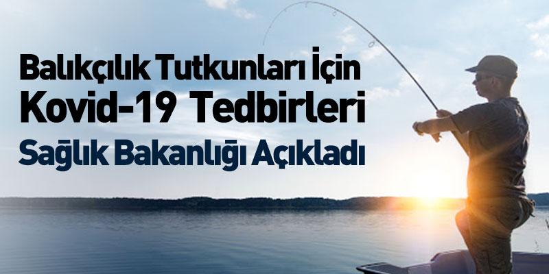 Balıkçılık Tutkunları İçin Kovid-19 Tedbirleri Sağlık Bakanlığı Açıkladı