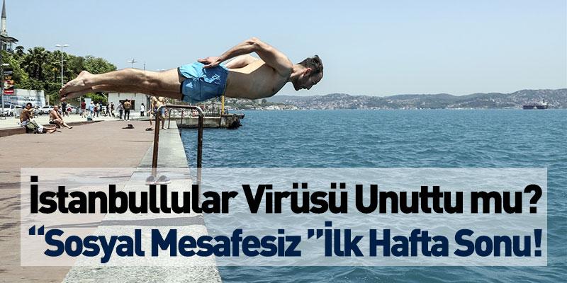"""İstanbullular Virüsü Unuttu mu? """"Sosyal Mesafesiz """"İlk Hafta Sonu!"""