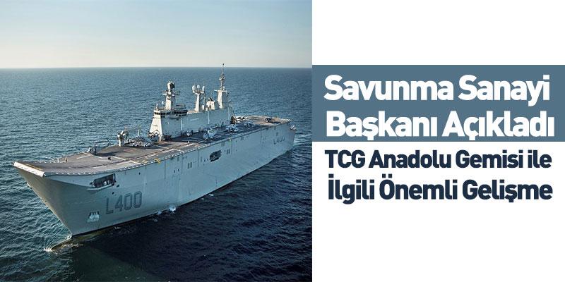 Savunma Sanayi Başkanı Açıkladı, TCG Anadolu Gemisi ile İlgili Önemli Gelişme