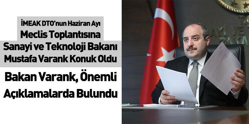 İMEAK DTO'nun Haziran Ayı Toplantısına Sanayi ve Teknoloji Bakanı Mustafa Varank Konuk Oldu