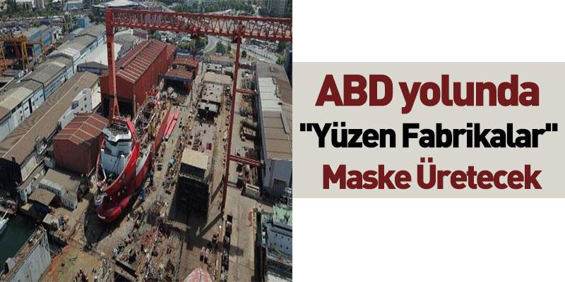 ABD Yolunda ''Yüzen fabrikalar'' Maske Üretecek